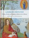 Looking Beyond : Visions, Dreams, and Insights in Medieval Art and History, , 0976820285