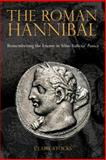 The Roman Hannibal : Remembering the Enemy in Silius Italicus' Punica, Stocks, Claire, 1781380287