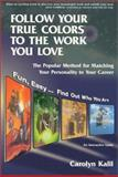 Follow Your True Colors to the Work You Love : The Popular Method for Matching Your Personality to Your Career, Kalil, Carolyn, 1893320286
