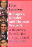 Refugees, Gender and Human Security : A Theoretical Introduction and Annotated Bibliography, Lammers, Ellen and Ellen, Lammers, 9057270285
