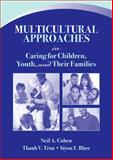 Multicultural Approaches in Caring for Children, Youth, and Their Families, Cohen, Neil A. and Tran, Thanh V., 0205420281