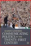 Communicating Politics in the Twenty-First Century, Sanders, Karen, 0230000282