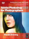 Adobe Photoshop CS3 for Photographers : A Professional Image Editor's Guide to the Creative Use of Photoshop for the Macintosh and PC, Evening, Martin, 0240520289