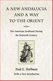A New Andalucia and a Way to the Orient : The American Southeast During the Sixteenth Century, Hoffman, Paul E., 0807130281