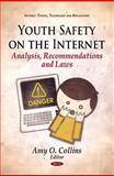 Youth Safety on the Internet : Analysis, Recommendations and Laws, Collins, Amy O., 1611220289