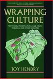 Wrapping Culture : Politeness, Presentation, and Power in Japan and Other Societies, Hendry, Joy, 0198280289