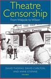 Theatre Censorship : From Walpole to Wilson, Thomas, David and Carlton, David, 0199260281