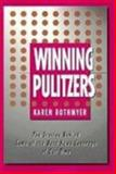 Winning Pulitzers : The Stories Behind Some of the Best News Coverage of Our Time, Rothmyer, Karen, 0231070284