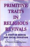 Primitive Traits in Religious Revivals, Davenport, Frederick Morgan, 0898750288