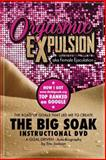 ORGASMIC EXPULSION Aka FEMALE EJACULATION - the ROAD of GOALS THAT LED ME to CREATE the BIG SOAK INSTRUCTIONAL DVD, Eric Jackson, 0985560282