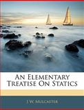 An Elementary Treatise on Statics, J. W. Mulcaster, 1143860284