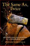 The Same Ax, Twice : Restoration and Renewal in a Throwaway Age, Mansfield, Howard, 1584650281
