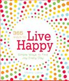 365 Ways to Live Happy, Meera Lester, 1605500283