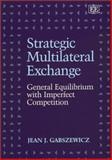 Strategic Multilateral Exchange : General Equilibrium with Imperfect Competition, Gabszewicz, Jean, 1858980283