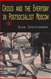 Crisis and the Everyday in Postsocialist Moscow, Shevchenko, Olga, 0253220289