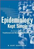 Epidemiology Kept Simple : An Introduction to Traditional and Modern Epidemiology, Gerstman, B. Burt, 0471400289
