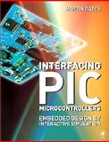 Interfacing PIC Microcontrollers : Embedded Design by Interactive Simulation, Bates, Martin P., 0750680288