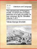 The Adventures of Peregrine Pickle in Which Are Included, Memoirs of a Lady of Quality in Four Volumes by Dr Smollett Volume 1 Of, Tobias George Smollett, 1170410286