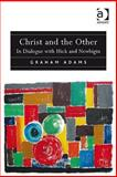 Christ and the Other : In Dialogue with Hick and Newbigin, Adams, Graham, 140940028X