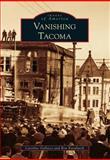 Vanishing Tacoma, Caroline Gallacci and Ron Karabaich, 1467130281