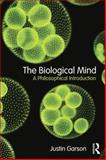 The Biological Mind : A Philosophical Introduction, Garson, Justin, 0415810280