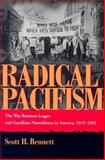 Radical Pacifism : The War Resisters League and Gandhian Nonviolence in America, 1915-1963, Bennett, Scott H., 081563028X