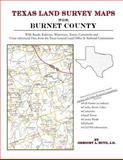 Texas Land Survey Maps for Burnet County : With Roads, Railways, Waterways, Towns, Cemeteries and Including Cross-referenced Data from the General Land Office and Texas Railroad Commission, Boyd, Gregory A., 1420350285