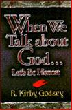 When We Talk about God... : Let's Be Honest, Godsey, R. Kirby, 1573120286