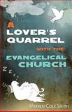 A Lover's Quarrel with the Evangelical Church, Smith, Warren Cole, 1606570285
