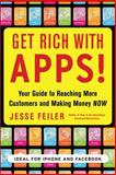 Get Rich with Apps! : Your Guide to Reaching More Customers and Making Money Now, Feiler, Jesse, 0071700293