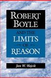 Robert Boyle and the Limits of Reason, Wojcik, Jan W., 0521560292