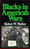 Blacks in America's Wars, Robert W. Mullen, 091346029X