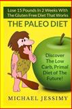 Paleo Diet:Lose 15 Pounds in 2 Weeks with the Gluten Free Diet That Works, the Paleo Diet, Michael Jessimy, 1490540296