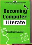 Becoming Computer-Literate : A Plain-English Guide for Lawyers and Other Legal Professionals, Woodbury, Carol, 1570730296