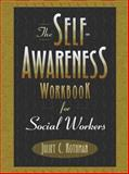 The Self-Awareness Workbook for Social Workers, Rothman, Juliet C., 0205290299