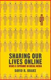 Sharing Our Lives Online : Risks and Exposure in Social Media, Brake, David, 0230320295