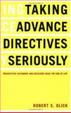 Taking Advance Directives Seriously : Prospective Autonomy and Decisions near the End of Life, Olick, Robert S., 1589010299