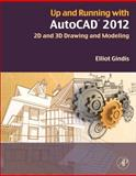 Up and Running with AutoCAD 2012 : 2D and 3D Drawing and Modeling, Gindis, Elliot, 0123870291