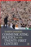 Communicating Politics in the Twenty-First Century, Sanders, Karen, 0230000290