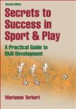 Secrets to Success in Sport and Play : A Practical Guide to Skill Development, Torbert, Marianne and Human Kinetics Staff, 0736090290