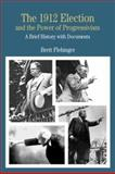 The 1912 Election and the Power of Progressivism : A Brief History with Documents, Flehinger, Brett, 0312260296