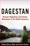 Dagestan : Russian Hegemony and Islamic Resistance in the North Caucasus, Ware, Robert Bruce and Kisriev, Enver, 0765620294