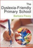 The Dyslexia-Friendly Primary School : A Practical Guide for Teachers, Pavey, Barbara, 1412910293