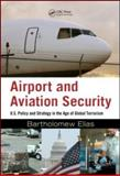 Airport and Aviation Security : U. S. Policy and Strategy in the Age of Global Terrorism, Elias, Bartholomew, 1420070290