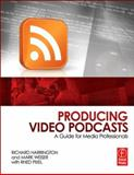 Producing Video Podcasts : A Guide for Media Professionals, Harrington, Richard and Weiser, Mark, 0240810295