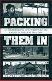 Packing Them In : An Archaeology of Environmental Racism in Chicago, 1865-1954, Washington, Sylvia Hood, 0739110292