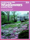 Landscaping with Wildflowers and Native Plants, William H. W. Wilson, 0897210298