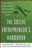 The Social Entrepreneur's Handbook : How to Start, Build, and Run a Business That Improves the World, Scofield, Rupert, 0071750290