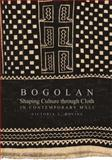 Bogolan : Shaping Culture through Cloth in Contemporary Mali, Rovine, Victoria L., 0253220297