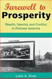 Farewell to Prosperity : Wealth, Identity, and Conflict in Postwar America, Rose, Lisle A., 0826220290